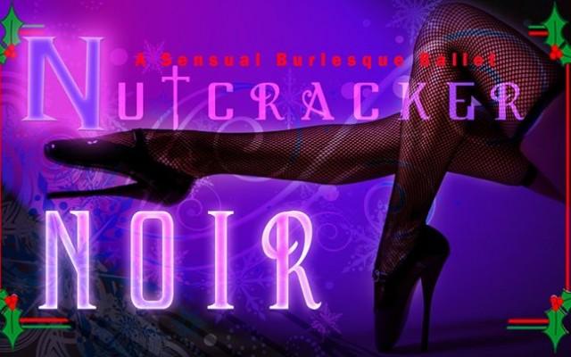 Nutcracker Noir- A Sensual Burlesque Ballet
