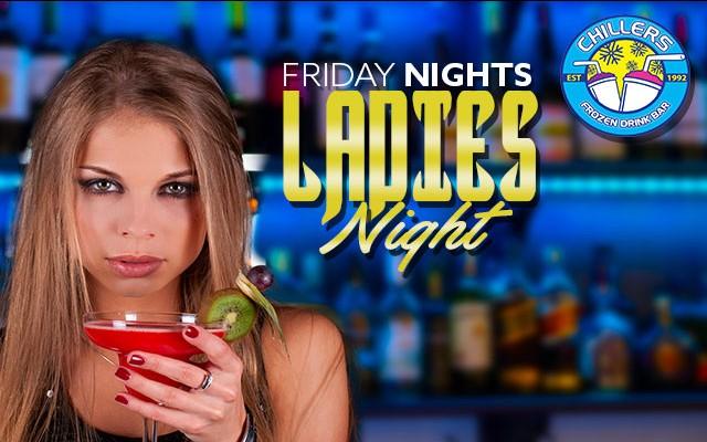 Friday Nights Ladies Night @ Chillers!
