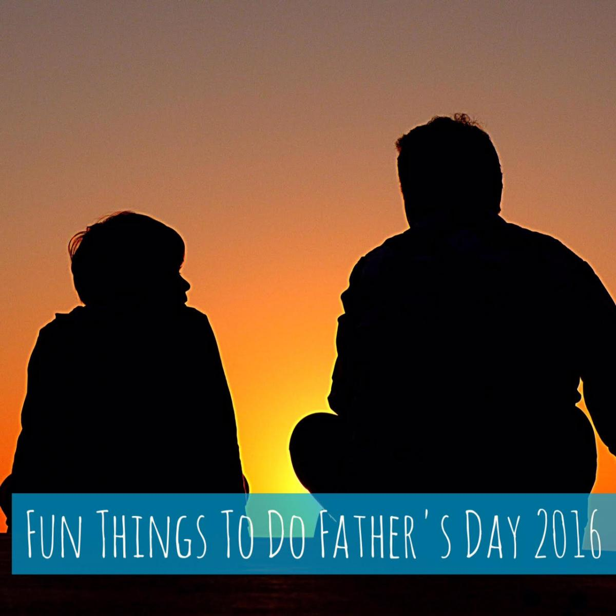 Fun Things To Do Father's Day 2016