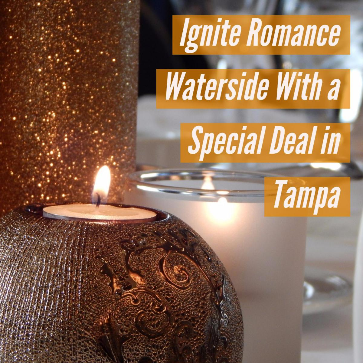 Ignite Romance Waterside With a Special Deal in Tampa
