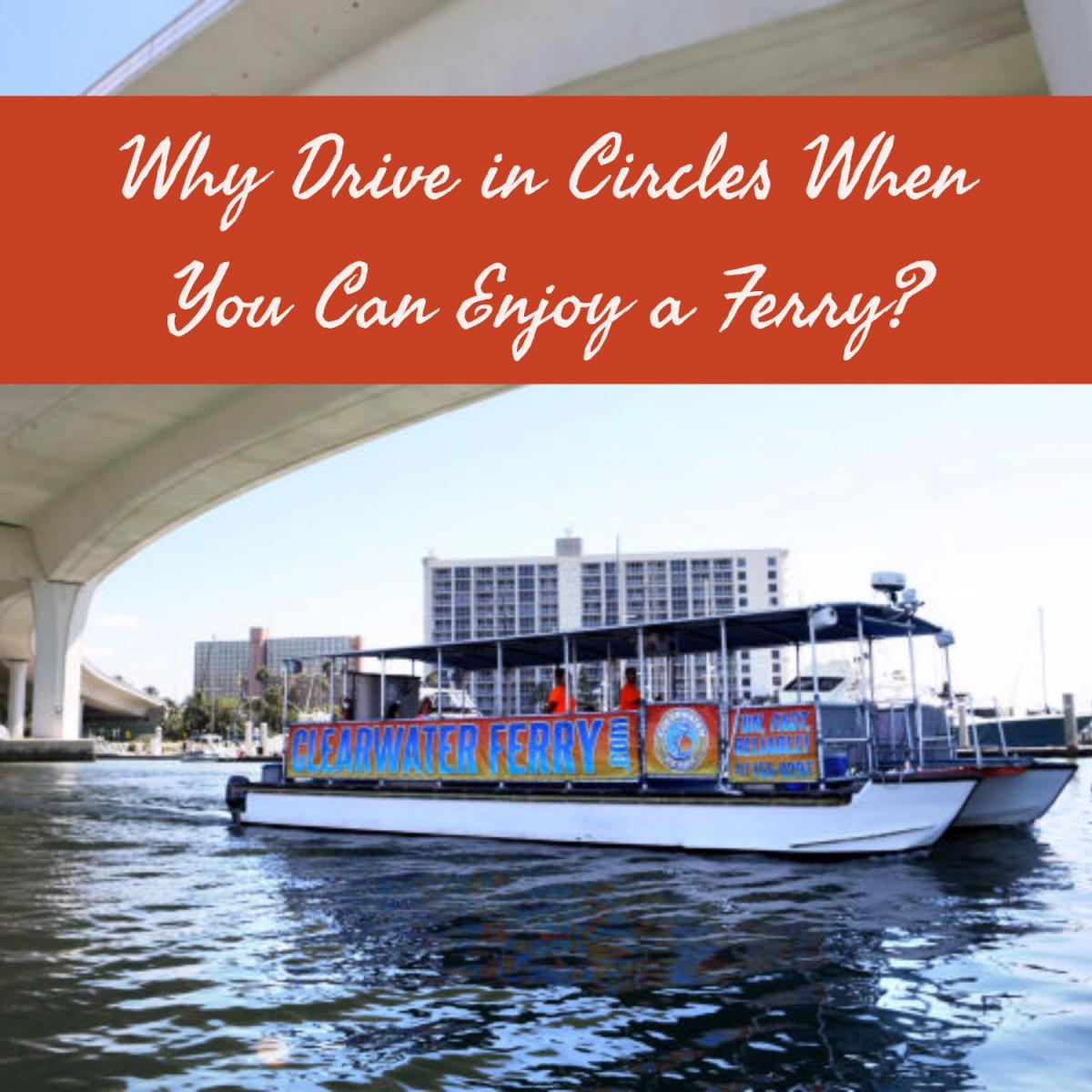 Why Drive in Circles When You Can Enjoy a Ferry?