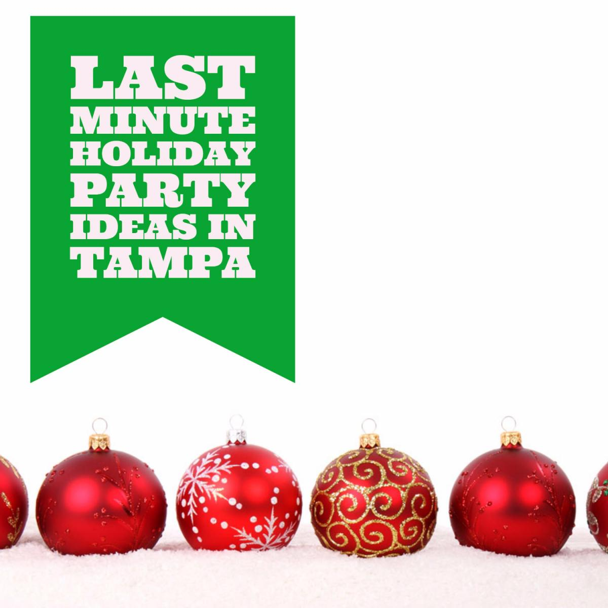 Last minute holiday party ideas in tampa for Last minute party ideas