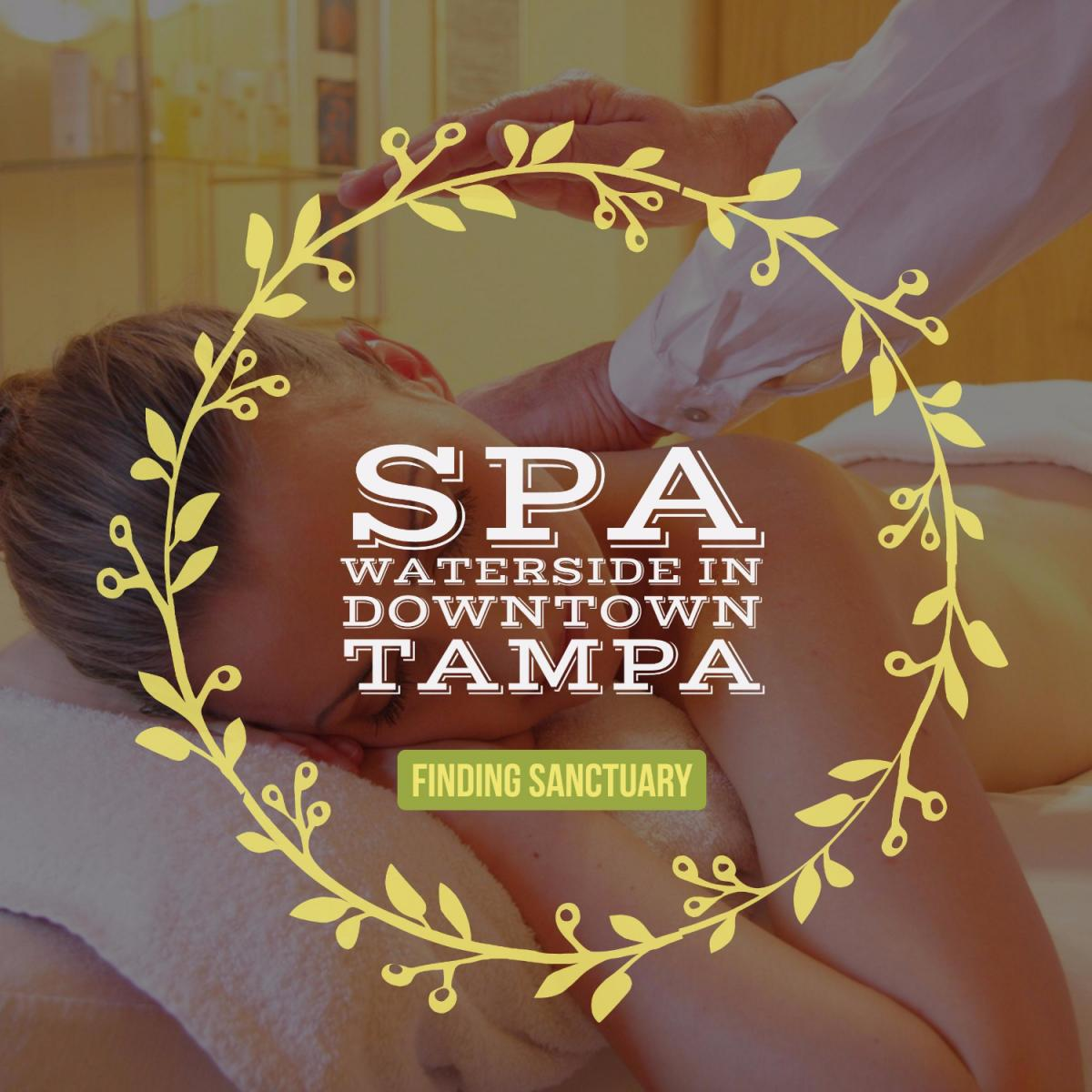 Finding Sanctuary at the Waterside Spa in Downtown Tampa