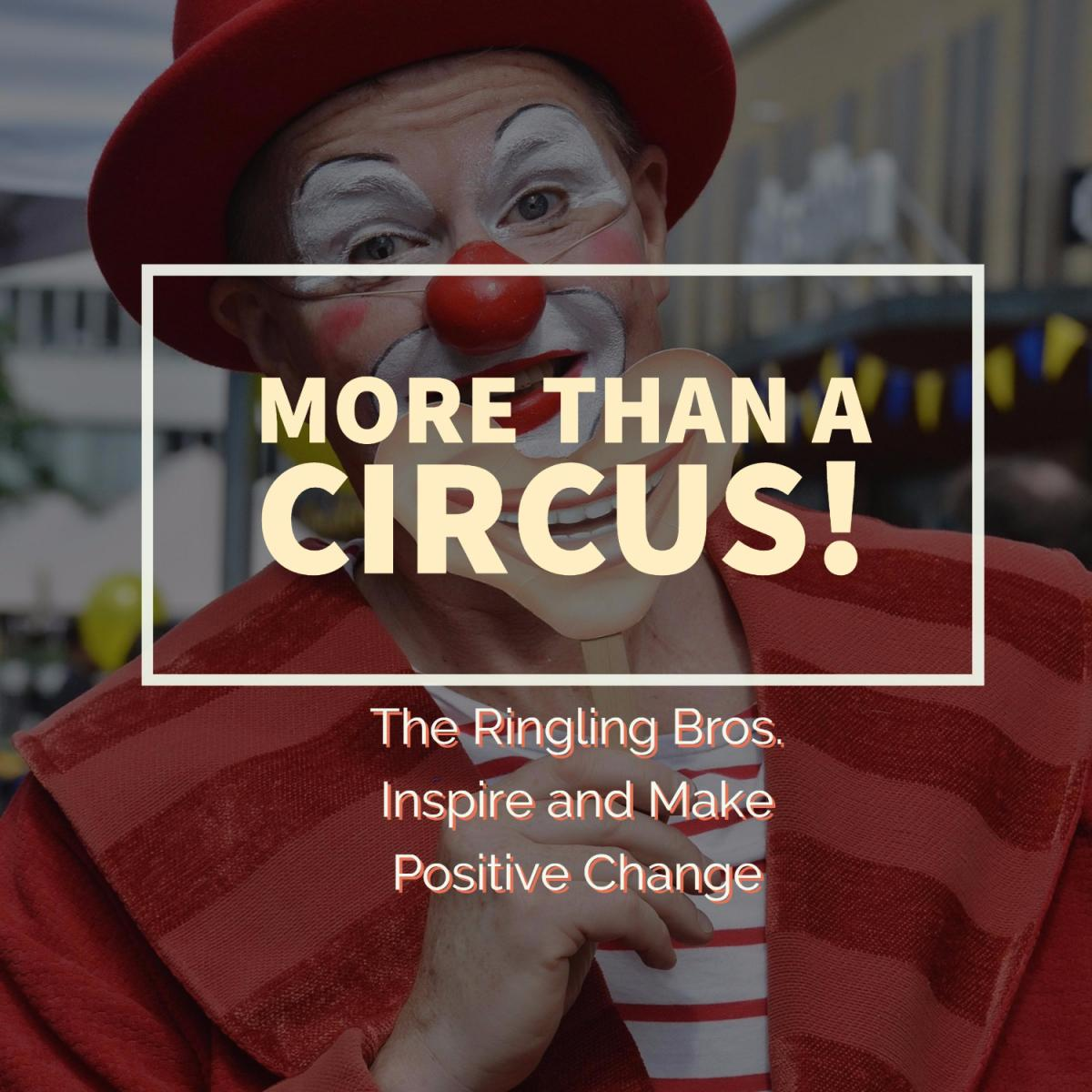 More than a circus: The Ringling Bros. Inspire and Make Positive Change