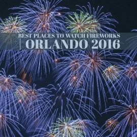 Best Places To Watch Fireworks | Orlando 2016