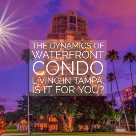 Spotlight on Luxury Condominium Living | Tampa's Bayshore and The Islands