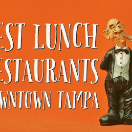 Best Lunch Restaurants Found in Downtown Tampa