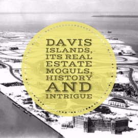 Davis Islands, Its Real Estate Moguls, History and Intrigue