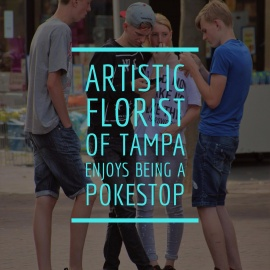 Artistic Florist of Tampa Enjoys Being a Pokestop