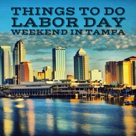 Things To Do Labor Day Weekend in Tampa