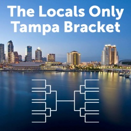 The Locals Only Tampa Bracket!