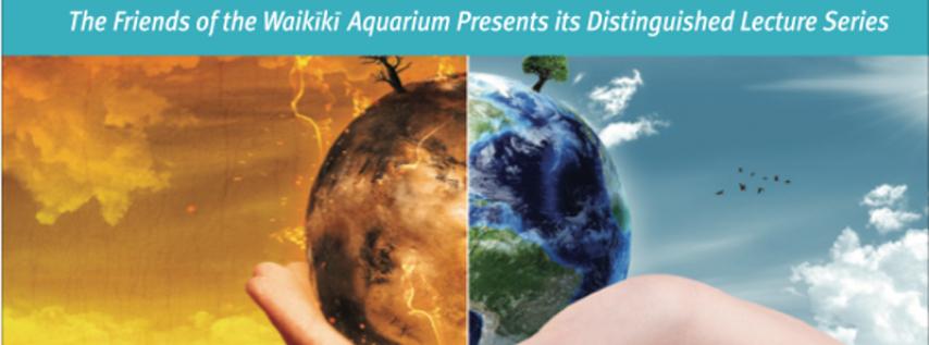 Waikiki Aquarium's Distinguished Lecture Series: Finding Hope Under A Dark Cloud