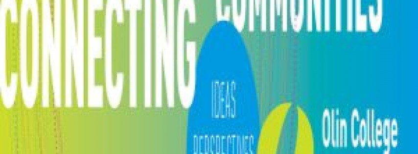 Olin College Presents Connecting Communities: Ideas | Perspectives | Engagement