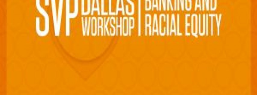 SVP Dallas Workshop - Banking and Racial Equity