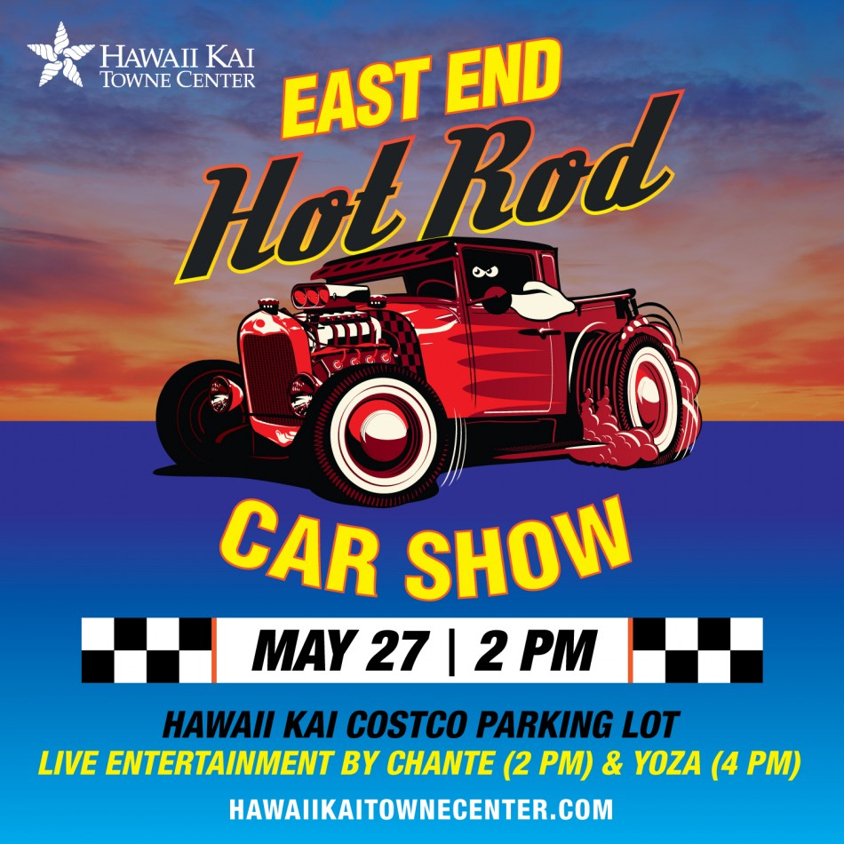 EAST END HOT ROD CAR SHOW RETURNS TO HAWAII KAI TOWNE CENTER, ON MEMORIAL DAY