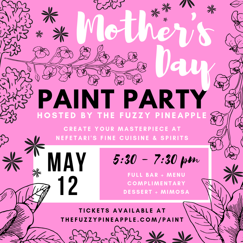 Mother's Day Paint and Sip Paint Party @ Nefetari's Hosted by The Fuzzy Pineapple