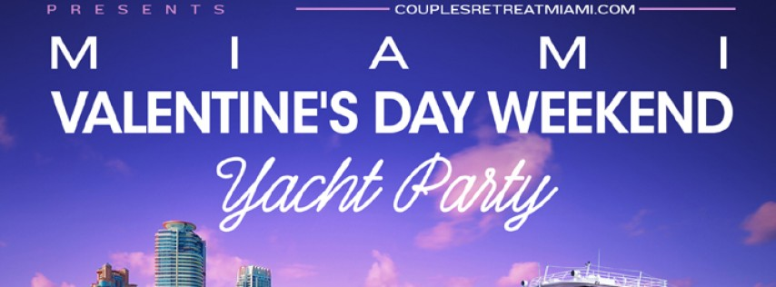 MIAMI NICE 2017 presents COUPLES RETREAT MIAMI VALENTINE'S DAY WEEKEND YACHT PARTY