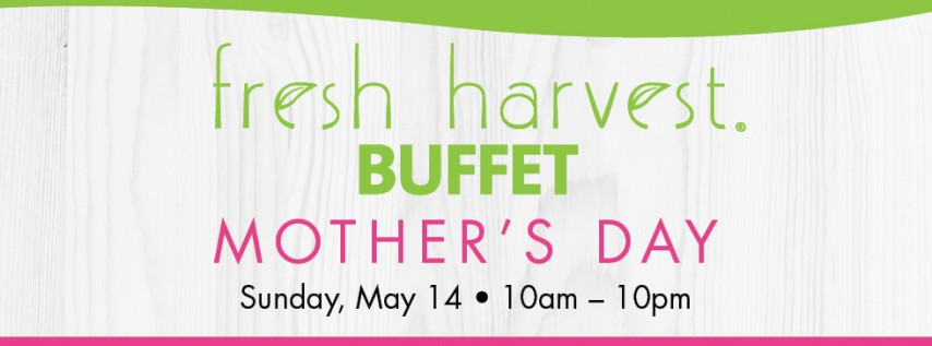 Fresh Harvest Mother's Day Buffet