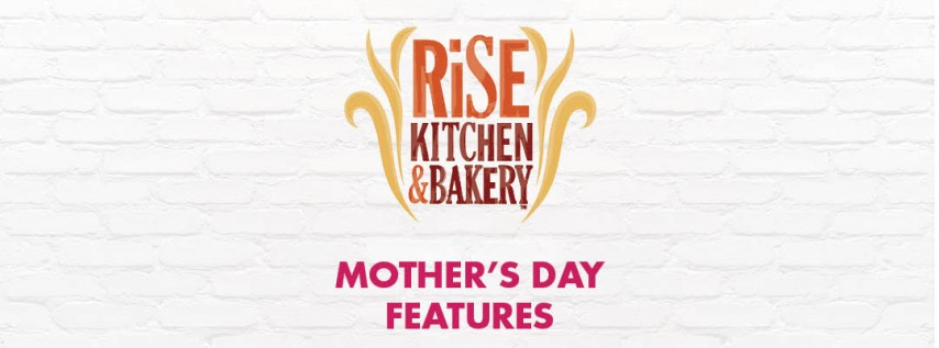 Rise Kitchen and Bakery Mother's Day Features