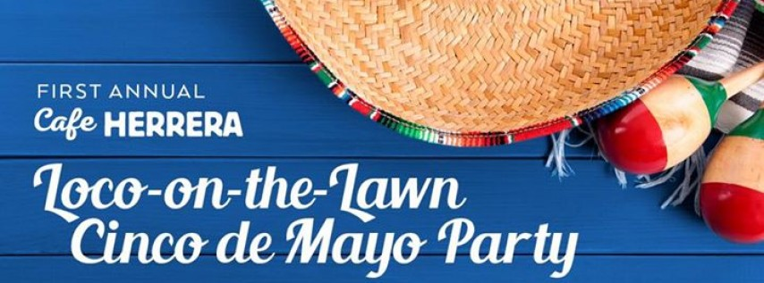 1st Annual Cafe Herrera Loco on the Lawn Cinco de Mayo Party