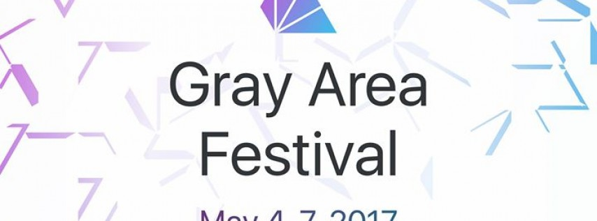 The Gray Area Festival 2017