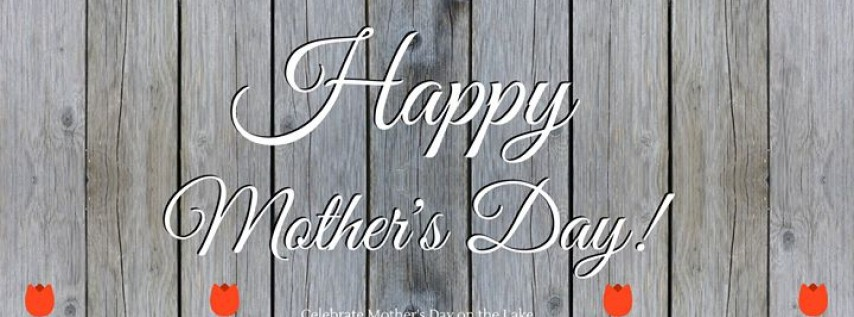 Celebrate Mother's Day on the Lake!