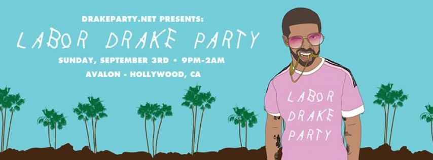Drakeparty.net Presents Labor Drake Weekend | Avalon Hollywood