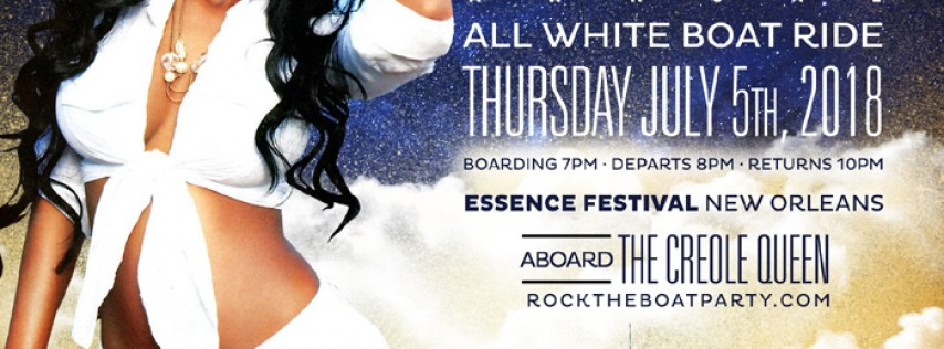 ROCK THE BOAT 2018 THE 6th ANNUAL ALL WHITE BOAT RIDE PARTY DURING NEW ORLEANS ESSENCE MUSIC FESTIVAL