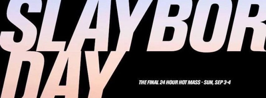 Hot Mass | Slaybor Day - The Final 24 Hour Hot Mass