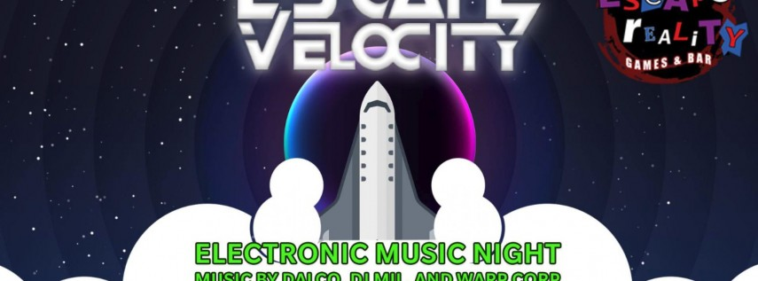 Escape Velocity - Electronic Dance Music Night at Escape Reality!