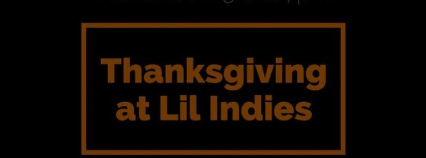 Thanksgiving at Lil' Indies