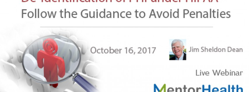 De-Identification of PHI under HIPAA - Follow the Guidance to Avoid Penalties