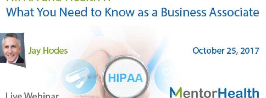 Webinar on HIPAA and Health IT - What you Need to Know as a Business Associate