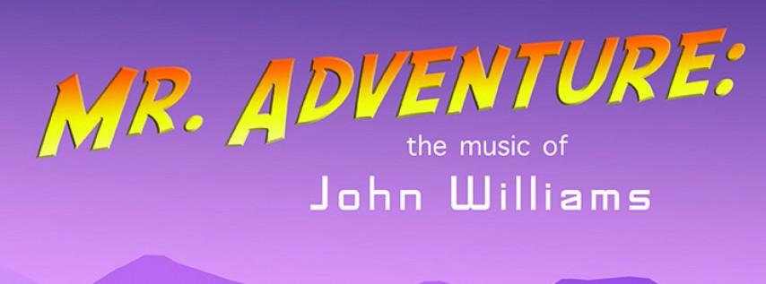 Mr. Adventure: The Music of John Williams