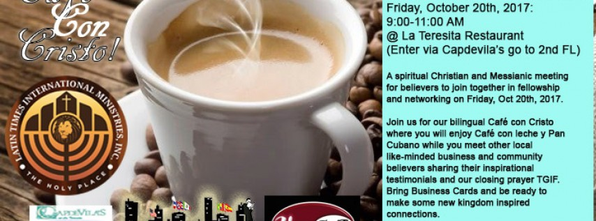 Cafe Con Cristo / Cafe with Christ – Friday October 20th, 2017 @ Capdevila at La Teresita Restaurant (2nd Floor)