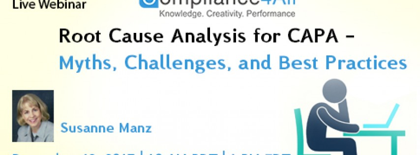 Root Cause Analysis for CAPA & Best Practices - 2017