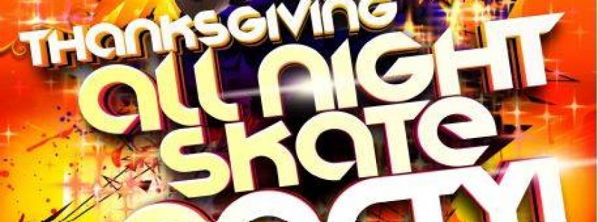 Thanksgiving All Night Skate