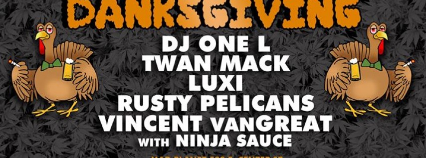 DanksGiving: Rusty Pelicans, Vincent VanGREAT, Luxi & Twan Mack