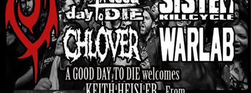 A Good Day To Die, Sister KillCycle, Chlover, WARLAB