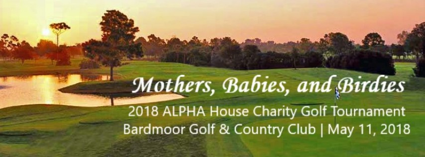 Mothers, Babies, and Birdies 2018 ALPHA House Charity Golf Tournament
