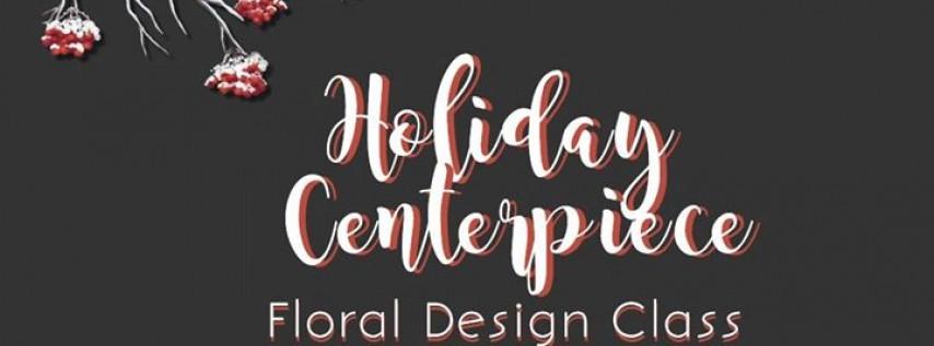 Holiday Centerpiece FLORAL DESIGN CLASS