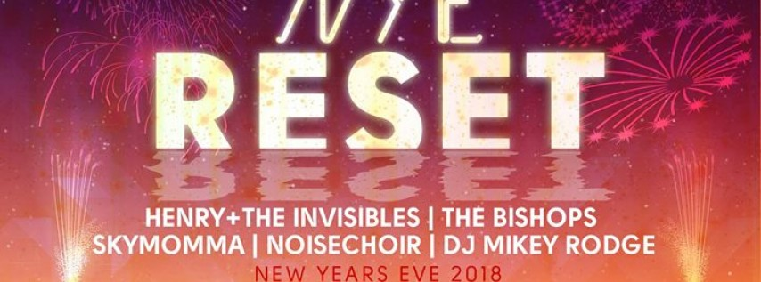 NYE RESET - H+TI The Bishops Skymomma Noisechoir DJ Mikey Rodge