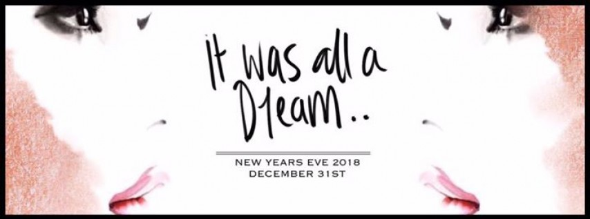 It Was All A Dream- NYE 2018