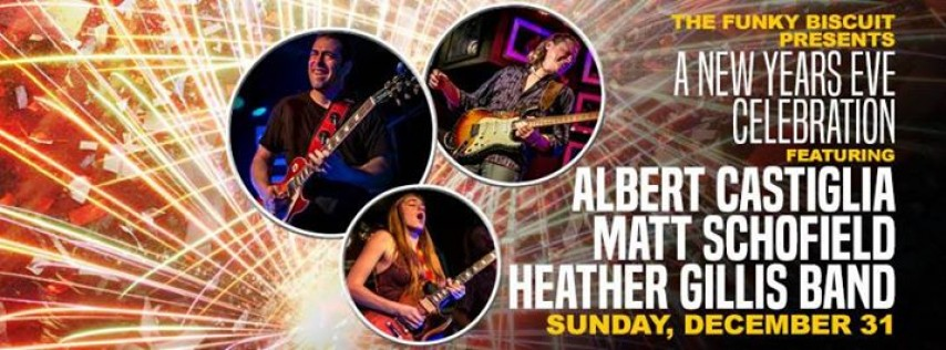 New Years Eve Celebration Featuring Albert Castiglia, Matt Schofield & Heather Gillis Band at The Funky Biscuit