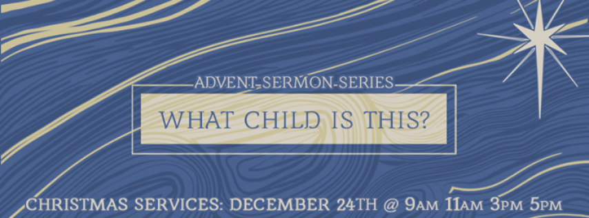 What Child is this?—Christmas Eve Services