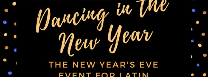 Dancing in the New Year! The New Year's Eve Event for Latin Dance!