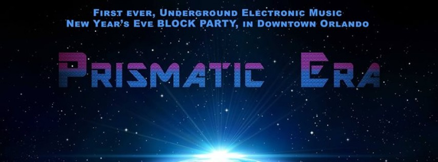 Prismatic Era - 1st ever, NYE electronic Block Party in Downtown Orlando!