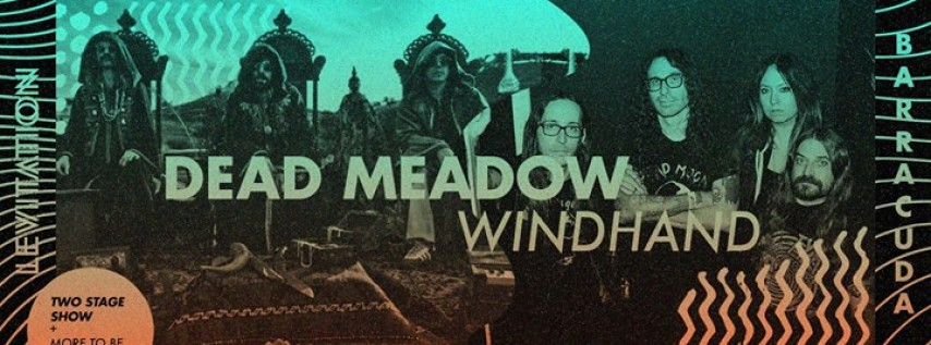 Dead Meadow, Windhand, Ruby the Hatchet + more