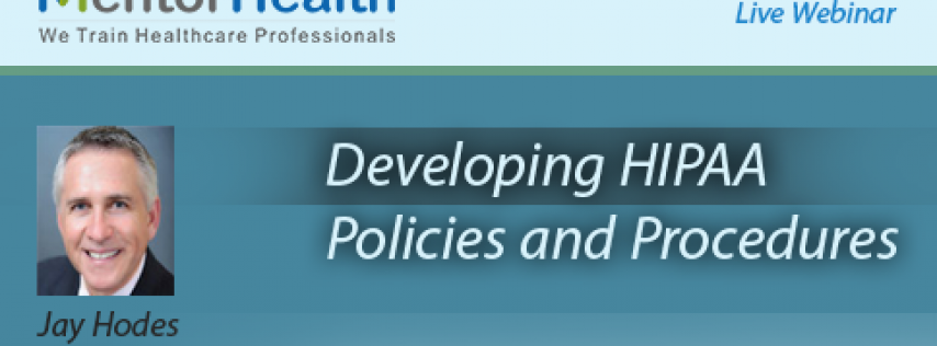 Developing HIPAA Policies and Procedures Webinar 2018