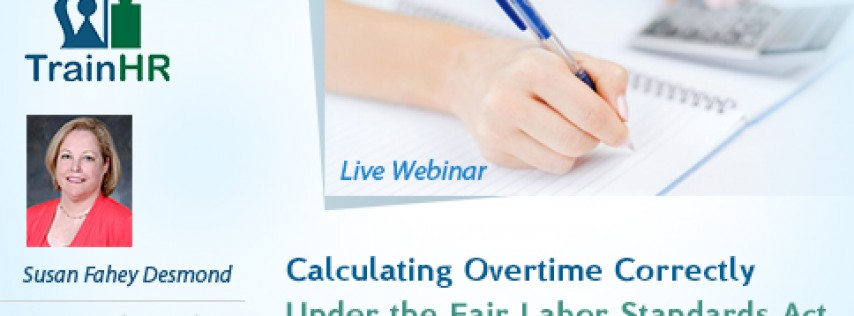 Calculating Overtime Correctly Under the Fair Labor Standards Act